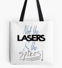 Not the lasers and the spikes! Tote Bag
