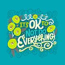 It's Ok To Not Do Everything by CynthiaFxo