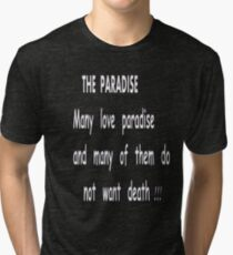 THE PARADISE,the paradise shirt with Quotes, funny t-shirt the paradise Tri-blend T-Shirt