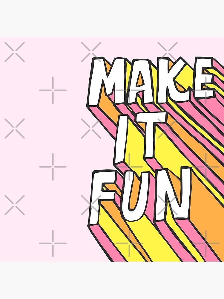 Make it Fun! by meghandulaney