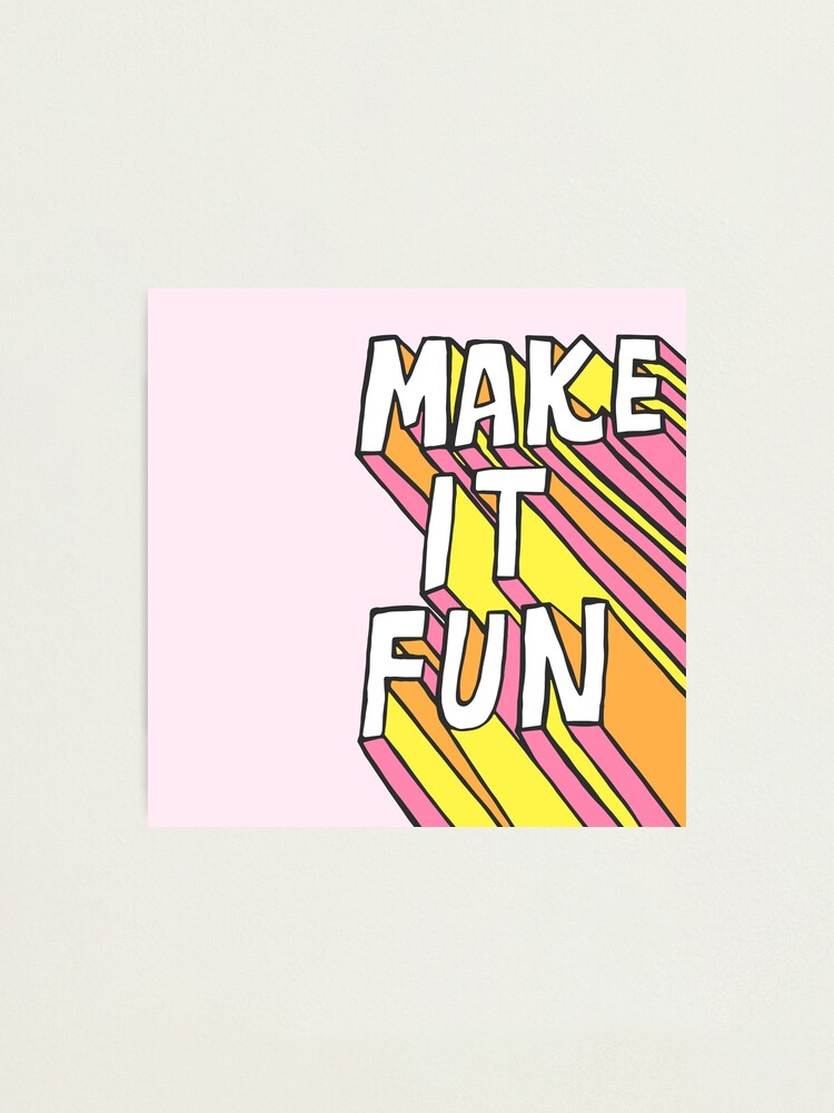 Alternate view of Make it Fun! Photographic Print