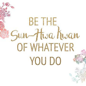 Be the Sun-Hwa Kwan of Whatever You Do by timelessdreams