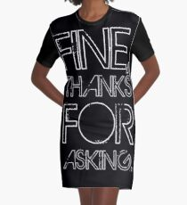 Fine, thanks for asking Graphic T-Shirt Dress