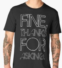 Fine, thanks for asking Men's Premium T-Shirt