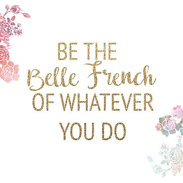 Be the Belle French of Whatever You Do by timelessdreams