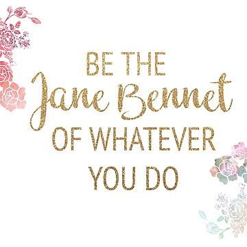 Be the Jane Bennet of Whatever You Do by timelessdreams