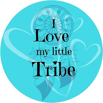 I Love My Little Tribe by SlizzahShirts