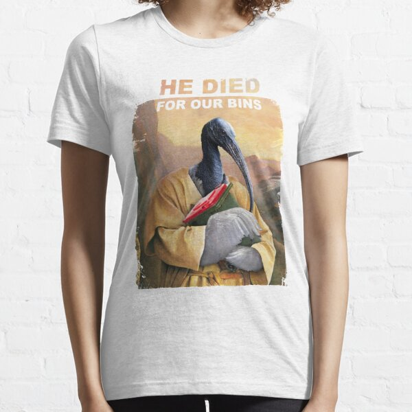 He died for our bins Essential T-Shirt