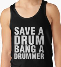 Save a Drum - Bang a Drummer Tank Top