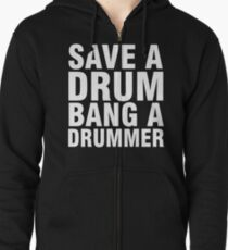 Save a Drum - Bang a Drummer Zipped Hoodie
