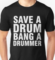 Save a Drum - Bang a Drummer Unisex T-Shirt