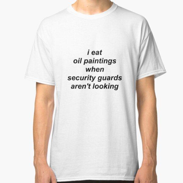 i eat oil paintings Classic T-Shirt