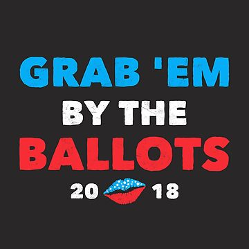 Grab 'Em By The Ballots 2018 Gifts Political Politics Shirts by arnaldog