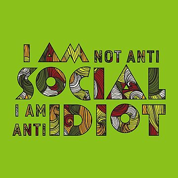 I am not anti social i am anti idiot. Sarcasm lime green by spoll