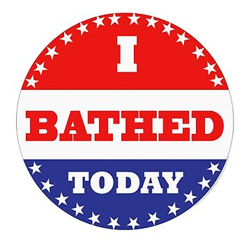 Voting Stickers - I Bathed Today  by Klay70