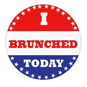 Voting Stickers - I Brunched Today  by Klay70