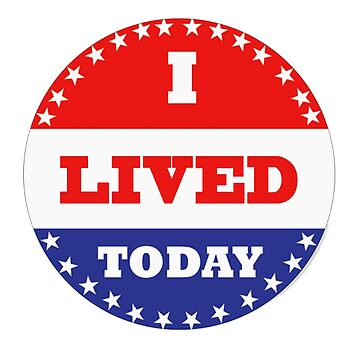 Voting Stickers - I Lived Today  by Klay70