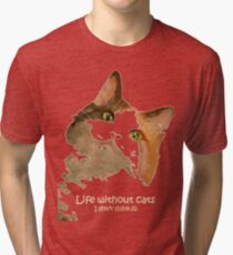 Life Without Cats ...I Don't Think So! Tri-blend T-Shirt