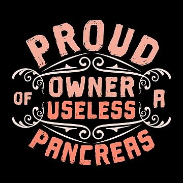 Proud Owner Of A Useless Pancreas Diabetes Type 1 Health Gift by Netsrikfa