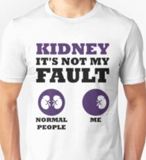 Kidney is not my fault Unisex T-Shirt
