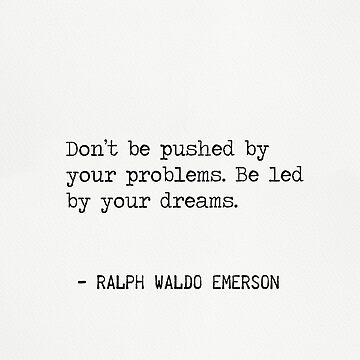 Don't be pushed by your problems. Be led by your dreams. Emerson R.W. by Pagarelov