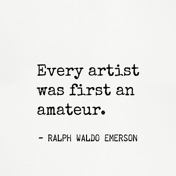 Every artist was first an amateur. Emerson R.W.  by Pagarelov