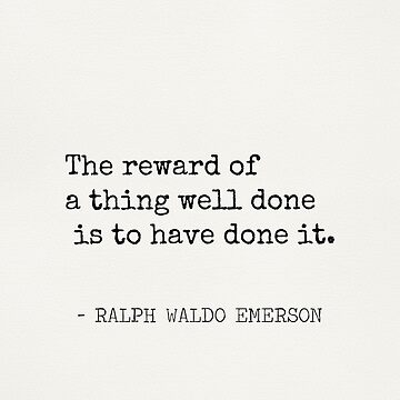 The reward of a thing well done is to have done it. by Pagarelov