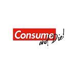 Consume & Die by tobiasfonseca