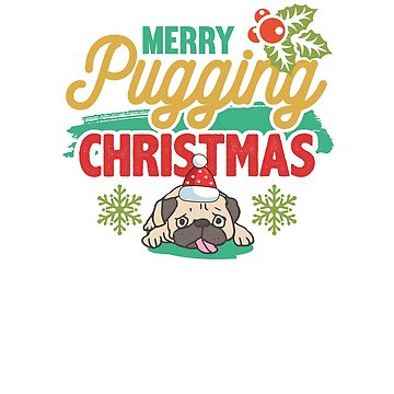 Merry Pugging Christmas Pug Lover Holiday Gift  by allsortsmarket