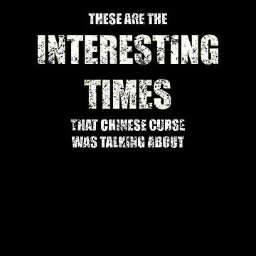 May You Live In Interesting Times Chinese Curse by highparkoutlet
