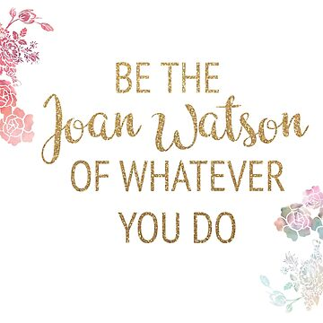 Be the Joan Watson of Whatever You Do by timelessdreams
