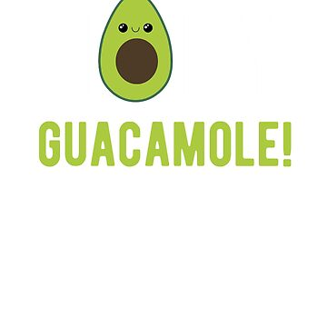 Holy Guacamole  by goodtogotees