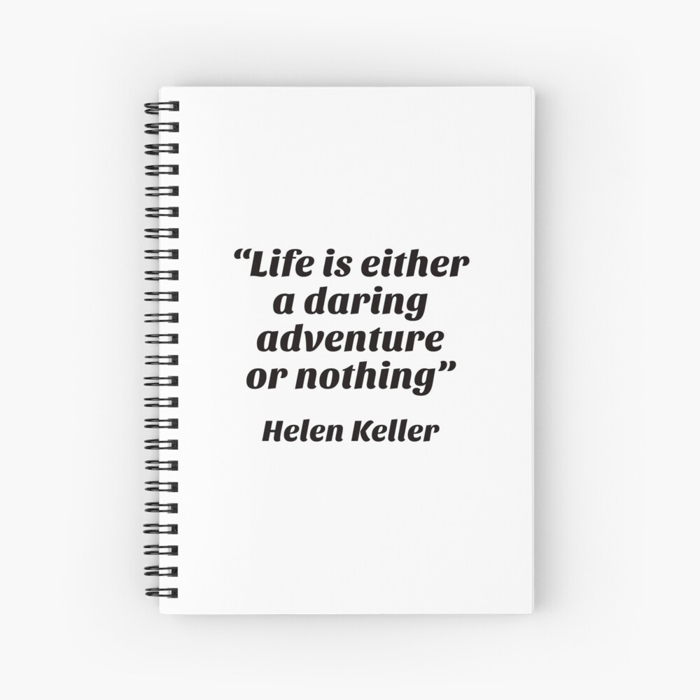 """Life is either a daring adventure or nothing"" —Helen Keller  Spiral Notebook"