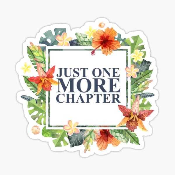 Just One More Chapter Sticker