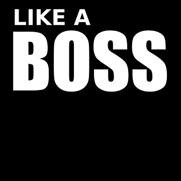 Like A Boss - Badass Motivational Funny Boss by PrintPress