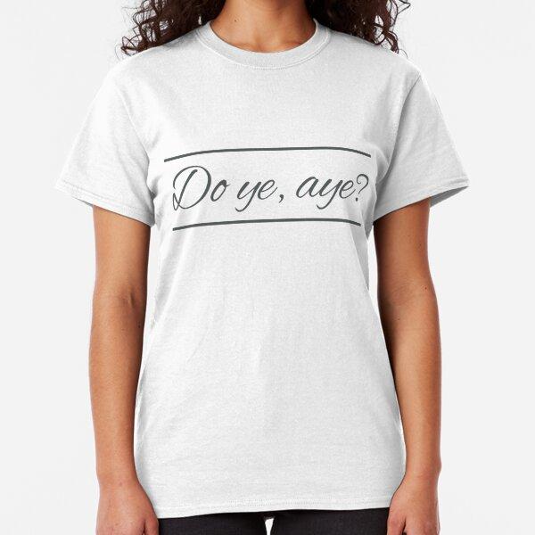 Do Ye Aye? Scottish Comeback for Doubting Someone (Design Day 312)  Classic T-Shirt