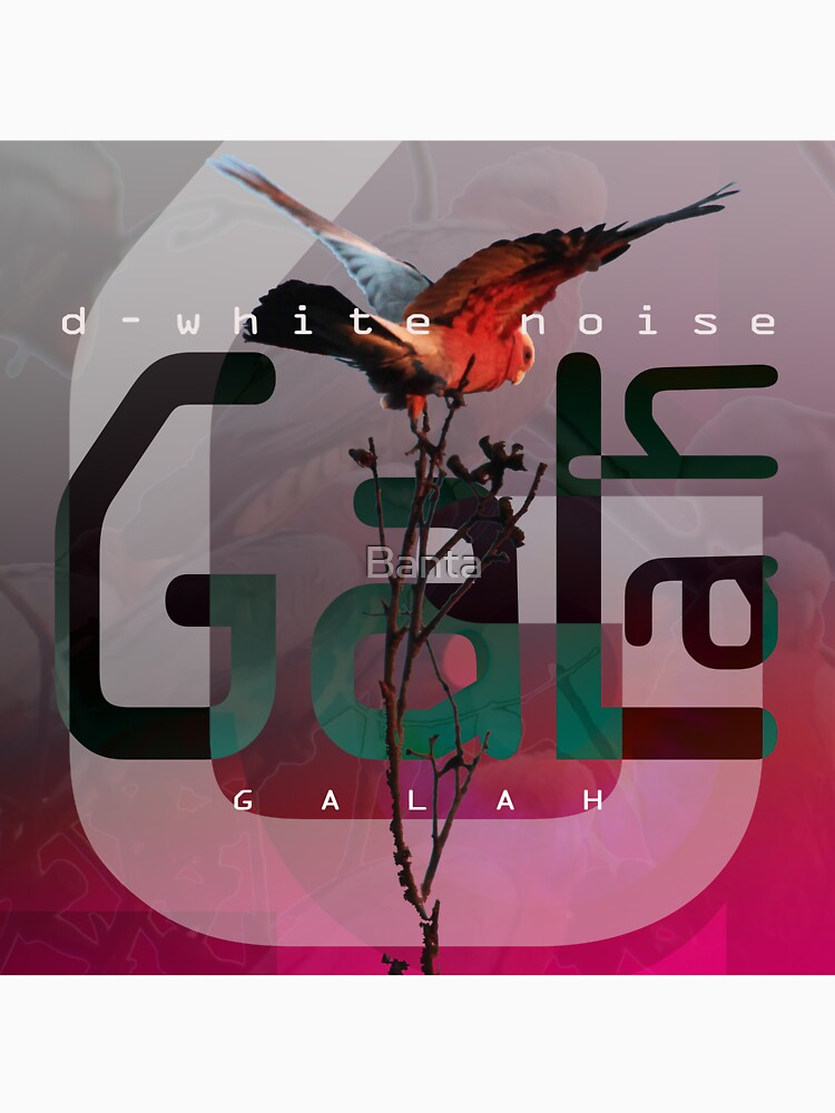D-White Noise - Galah Merch - Version 0 by Banta