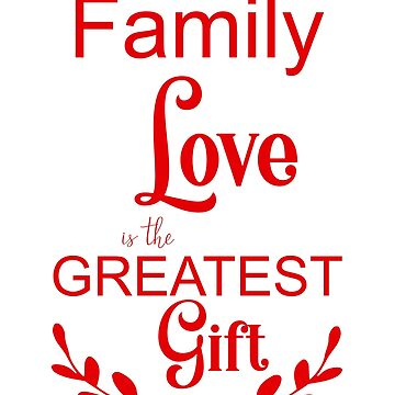 Family Love is the Greatest Gift by EbethS
