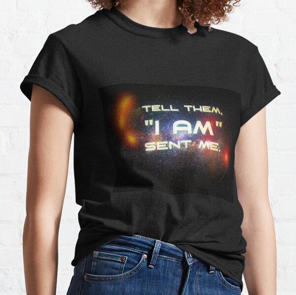 "Tell them, ""I Am"" sent me Classic T-Shirt"