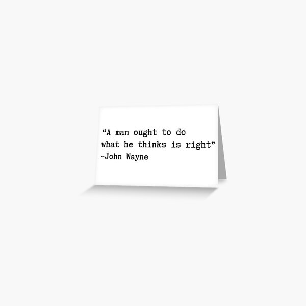 John Wayne A Man Ought to Do What's Right Quote Slogan Mens T Shirt Western  Greeting Card