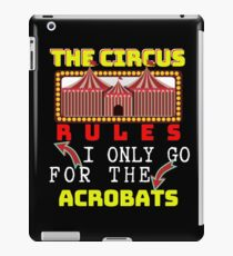 Circus Lover The Circus Rules I Only Go For The Acrobats iPad Case/Skin