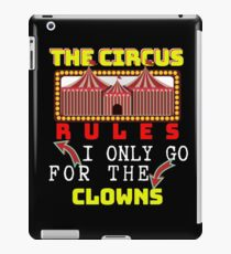 Circus Lover The Circus Rules I Only Go For The Clowns iPad Case/Skin