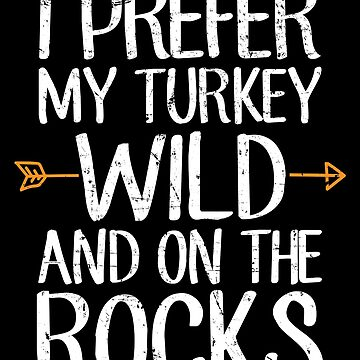 I prefer my turkey wild and on the rocks - Thanksgiving by alexmichel