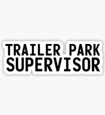 TRAILER PARK SUPERVISOR Art Funny Mobile Redneck Gift Idea Sticker