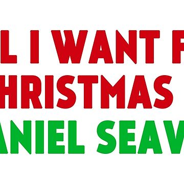 All I Want For Christmas Is Daniel Seavey by amandamedeiros