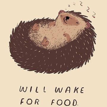 will wake for food. by louros