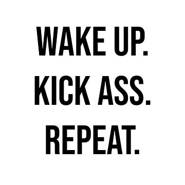 WAKE UP. KICK ASS. REPEAT. by kailukask