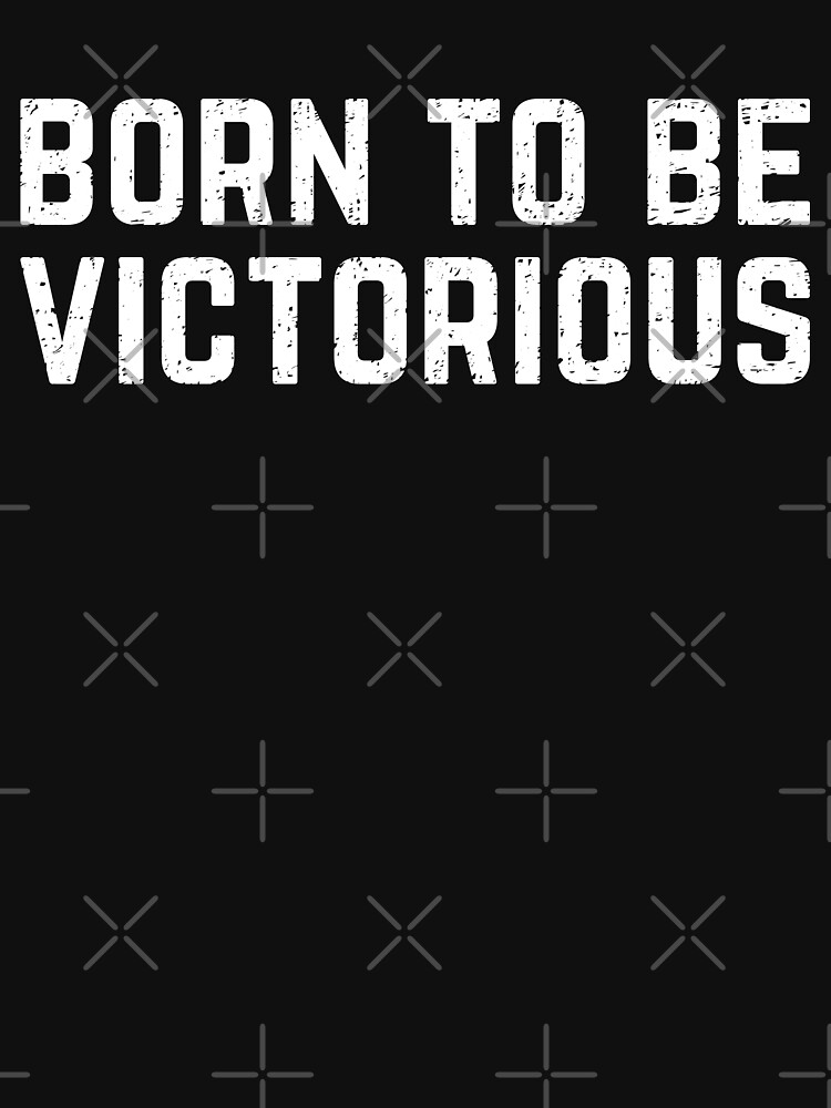 born to be victorious - motivate by PlantVictorious