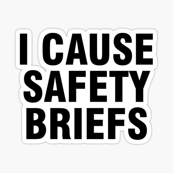 I cause safety briefs Sticker