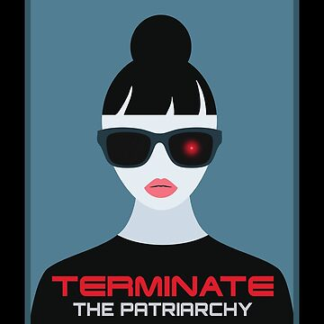 Terminate Destroy Smash Fuck The Patriarchy by SQWEAR